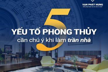 5 YẾU TỐ PHONG THỦY CẦN CHÚ Ý KHI LÀM TRẦN NHÀ